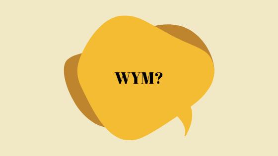 Wofür steht WYM?
