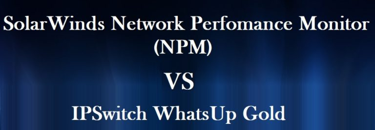 SolarWinds Network Perfomance Monitor (NPM) gegen IPSwitch WhatsUp Gold