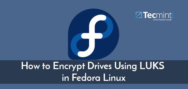 So verschlüsseln Sie Laufwerke mit LUKS in Fedora Linux