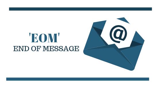 Wofür steht EOM und wie wird es in E-Mails verwendet?