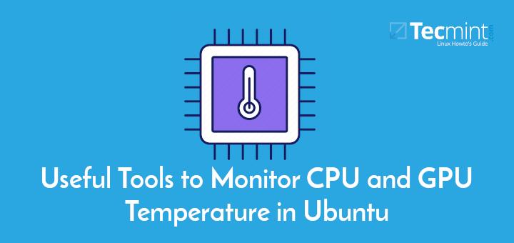 4 Nützliche Tools zum Überwachen der CPU- und GPU-Temperatur in Ubuntu