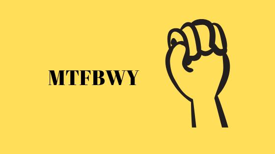 Wofür steht MTFBWY?