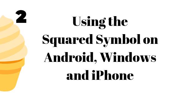 So geben Sie ein quadratisches Symbol unter Windows, iPhone und Android ein