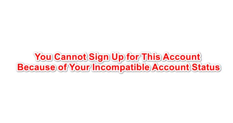 """Wie kann der Fehler """"Sie können sich wegen Ihres inkompatiblen Kontostatus nicht für dieses Konto anmelden"""" behoben werden?"""