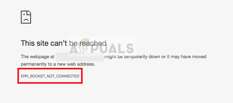 Fix: ERR_SOCKET_NOT_CONNECTED – Appuals.com