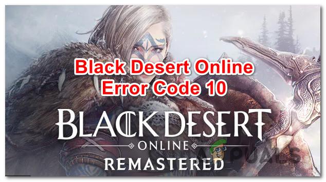 Wie behebt man den Black Desert Online-Fehlercode 10?