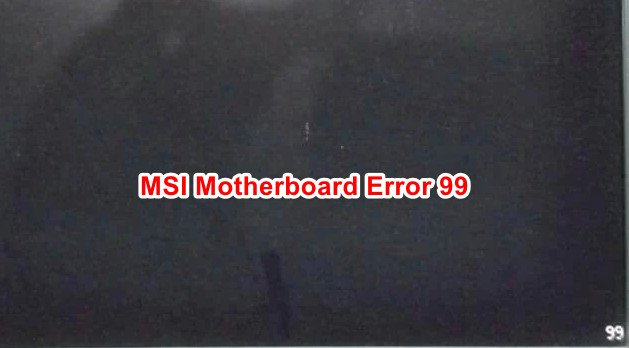 So beheben Sie den MSI-Motherboard-Fehler 99